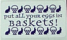 picture of put all your eggs in BASKETS